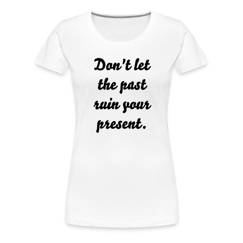 Don't let the past... - Maglietta Premium da donna