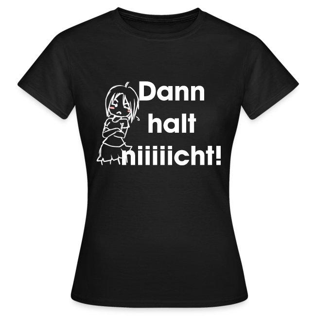 "Schwarzes Frauen T-Shirt ""Dann halt niiiiicht!"""