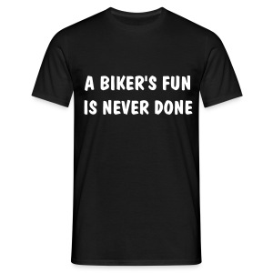 A biker's fun is never done - Men's T-Shirt