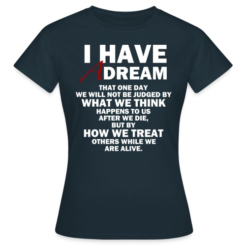 I HAVE A DREAM - Women's T-Shirt