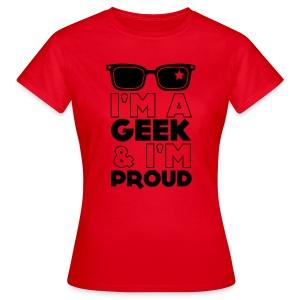 I'm a geek and i'm proud - Women's T-Shirt