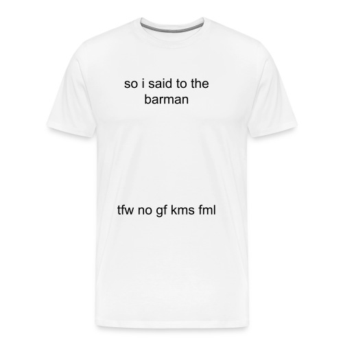 So I said to the barman... - Men's Premium T-Shirt