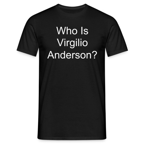 Who Is Virgilio Anderson? - Men's T-Shirt