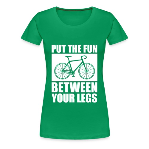 Put the Fun between your Legs - Frauen Premium T-Shirt