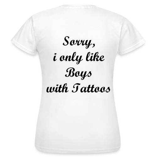 Sorry,i only like Boys with Tattoos - Frauen T-Shirt