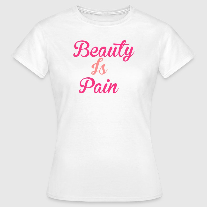 Beauty Is Pain T-Shirts - Women's T-Shirt