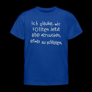 Ich glaube, wir sollten jetzt alle versuchen, etwas zu schlafen - Kinder T-Shirt