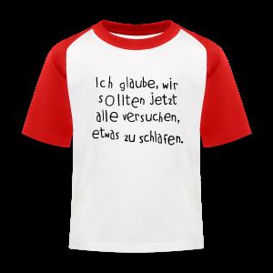 Ich glaube, wir sollten jetzt alle versuchen, etwas zu schlafen - Kinder Baseball T-Shirt