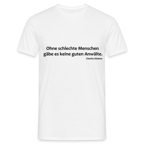 Ohne schlechte Menschen... - Männer T-Shirt