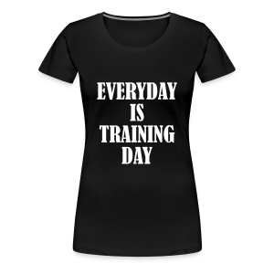 Everyday is Training Day - Frauen Premium T-Shirt