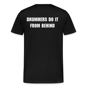 Drummers do it from behind - Men's Premium T-Shirt