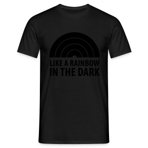 Like a Rainbow in the dark! - Men's T-Shirt
