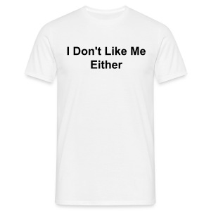 Men's Don't Like Me Either  - Men's T-Shirt