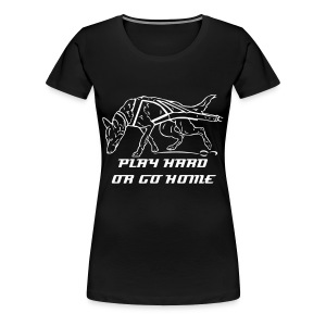 Frauen T-Shirt play hard or go home2 - Frauen Premium T-Shirt