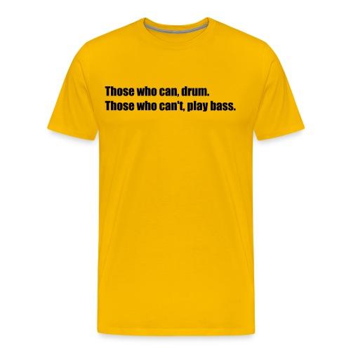 Those who can, drum. - Men's Premium T-Shirt