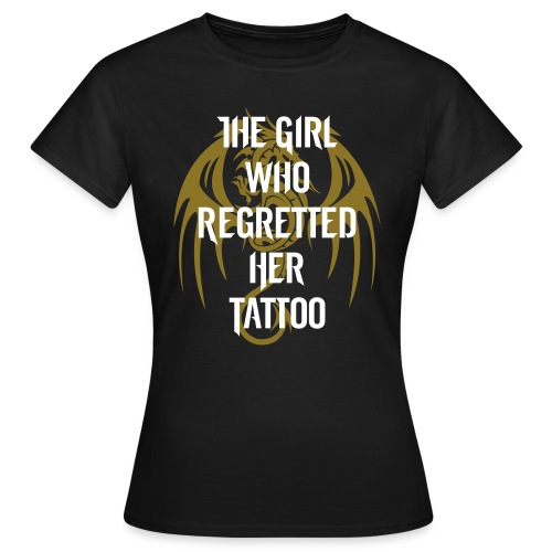 The Girl Who Regretted Her Tattoo - Women's T-Shirt