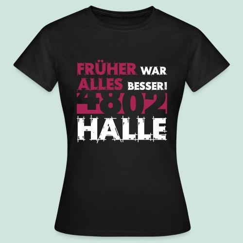 4802 Halle - Früher war alles besser - Frauen T-Shirt