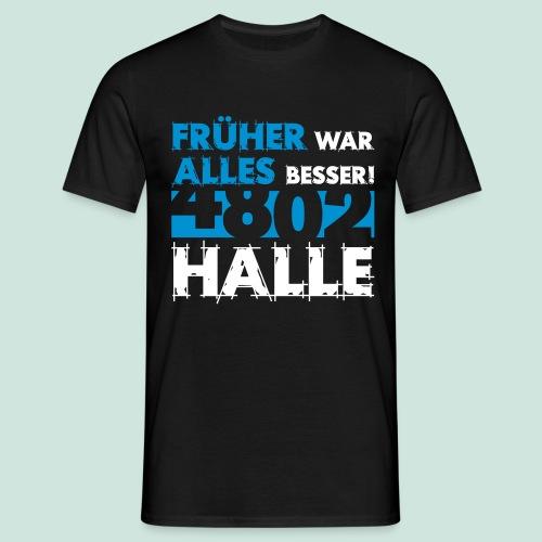 4802 Halle - Früher war alles besser - Männer T-Shirt