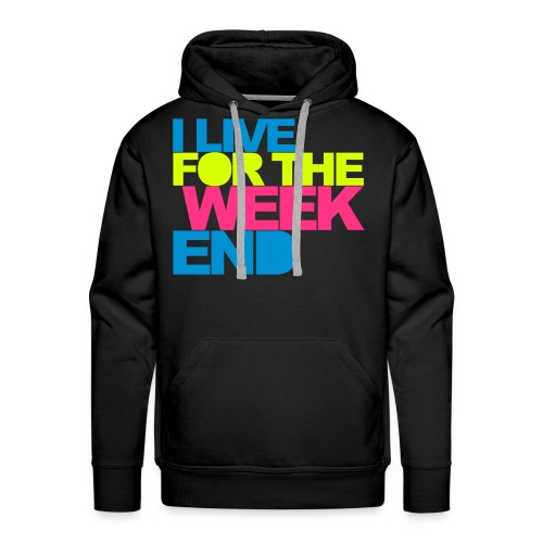 I Live for the Weekend - Männer Premium Hoodie