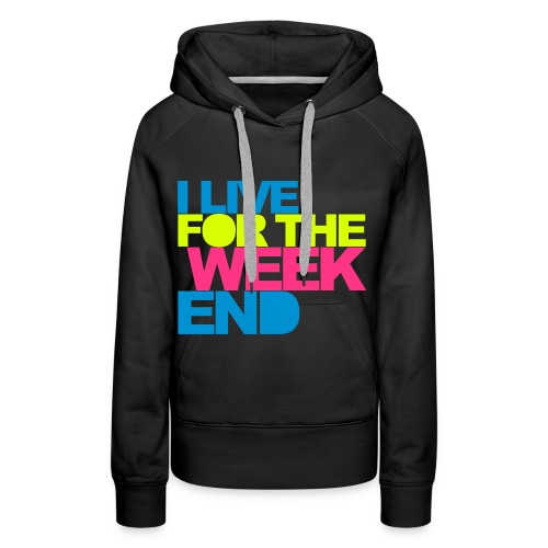 I live for the Weekend  - Frauen Premium Hoodie