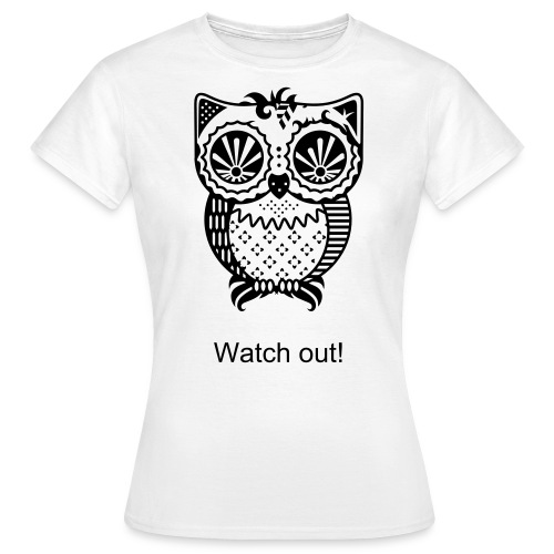 Watch out! - Frauen T-Shirt