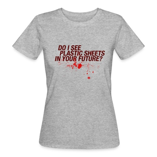 Do I see plastic sheets in your future - Vrouwen Bio-T-shirt