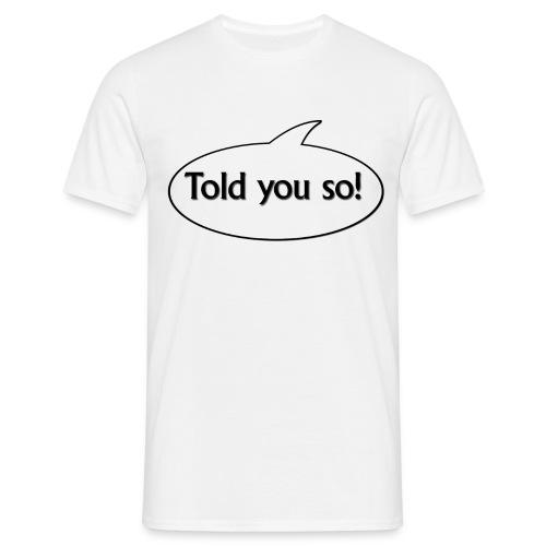 told-you-yo weiss - Männer T-Shirt