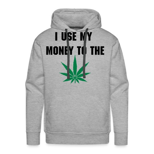 I Use my money to the Weed - Sweat-shirt à capuche Premium pour hommes
