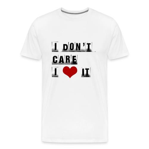 T-shirt uomo I don't care. I love it - Maglietta Premium da uomo