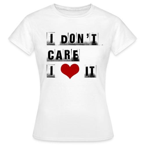 T-shirt donna I don't care. I love it - Maglietta da donna