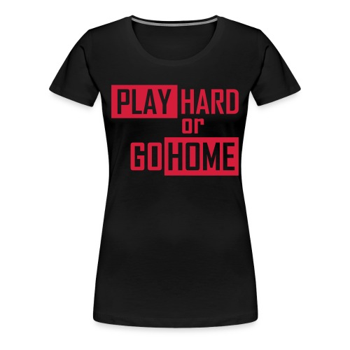 Play Hard Or Go Home - L7 - Women's Premium T-Shirt