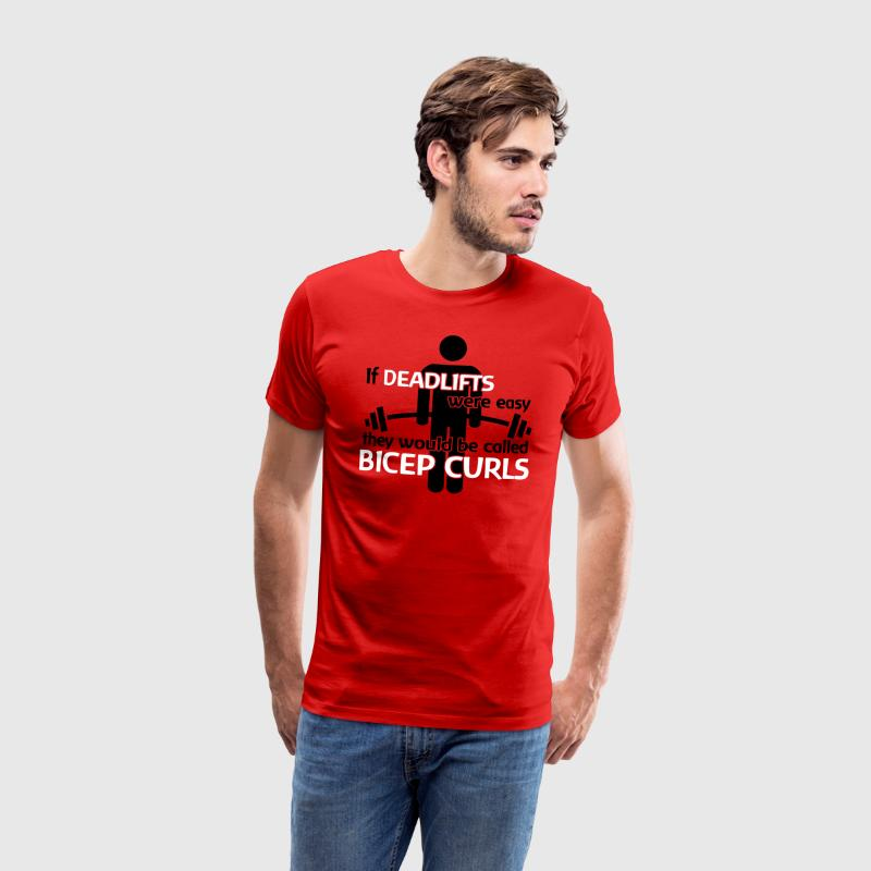 If deadlifts were easy, they would be bicep curls T-shirts - Mannen Premium T-shirt