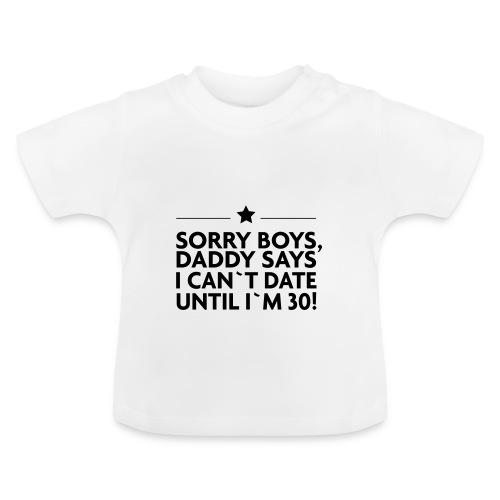 Sorry Boys! - Baby T-Shirt