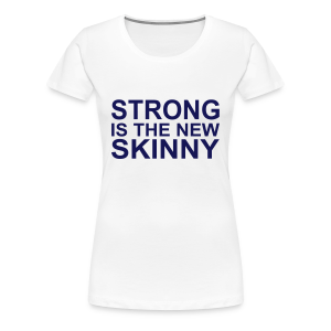 Strong is the new Skinny - Frauen Premium T-Shirt