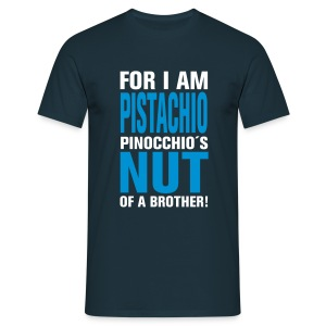 For I am Pistachio. Pinocchio´s nut of a brother! - Men's T-Shirt