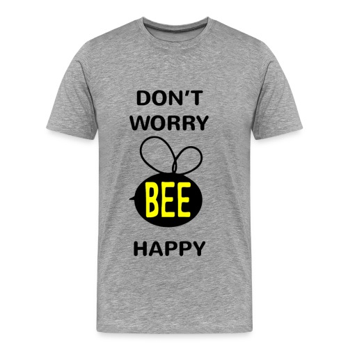 Don't Worry Bee Happy - Men's Premium T-Shirt