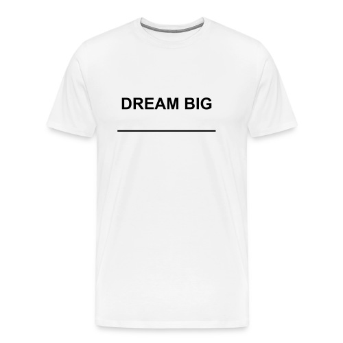 Dream Big. - Männer Premium T-Shirt