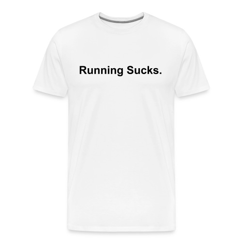 Running Sucks. - Männer Premium T-Shirt