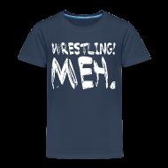 Shirts ~ Kids' Premium T-Shirt ~ Wrestling Meh Kids T-Shirt