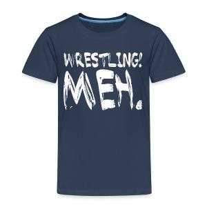 Wrestling Meh Kids T-Shirt  - Kids' Premium T-Shirt