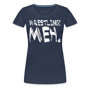Wrestling Meh Women's T-Shirt  - Women's Premium T-Shirt