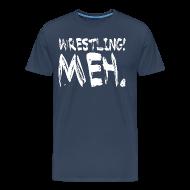 T-Shirts ~ Men's Premium T-Shirt ~ Wrestling Meh Men's T-Shirt