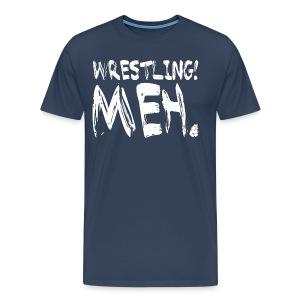 Wrestling Meh Men's T-Shirt  - Men's Premium T-Shirt