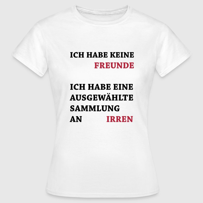 lustige sprüche - keine freunde t-shirt   spreadshirt