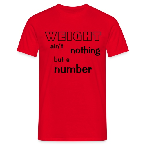 Weight ain't nothing but a number - Mannen T-shirt