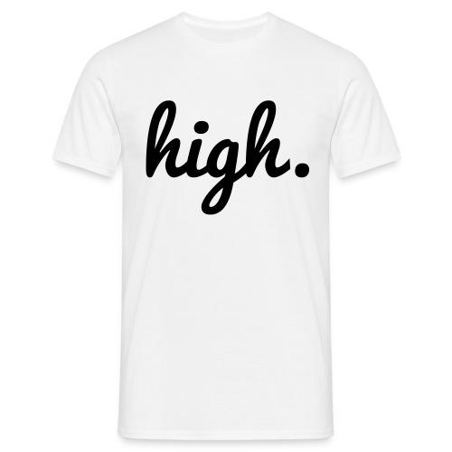 high. - Männer T-Shirt