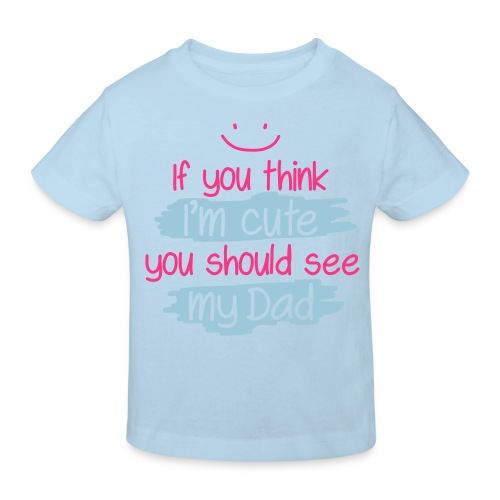 If You Think I'm Cute You Should See My Dad - Kinderen Bio-T-shirt