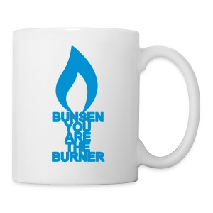 bunsen you are the burner - Tasse