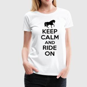 Keep calm and ride on T-Shirts - Frauen Premium T-Shirt