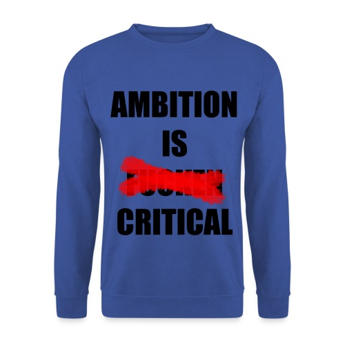 Ambition is critical - Mannen sweater